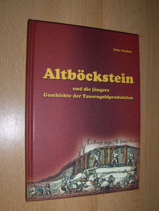 Gruber, Fritz, Herbert Gruber und Michael Hemm: Altböckstein und die jüngere Geschichte der Tauerngoldproduktion *.