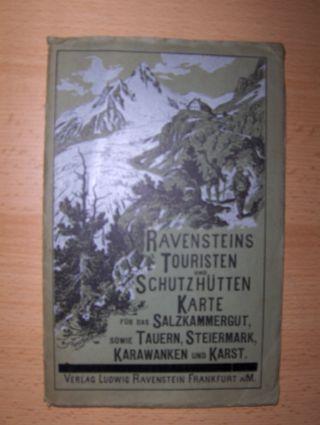 RAVENSTEINS TOURISTEN und SCHUTZHÜTTEN KARTE für das SALZKAMMERGUT, sowie TAUERN, STEIERMARK, KARAWANKEN und KARST *. 1: 500 000.
