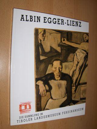 Ammann, Gert und Ila Egger-Lienz (Geleitwort): ALBIN EGGER-LIENZ 1868-1926 - DIE SAMMLUNG *. Katalog der Bestände im Tiroler Landesmuseum Ferdinandeum bearbeitet v. G.A.