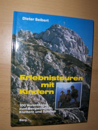 Seibert, Dieter: Erlebnistouren mit Kindern. 100 Vorschläge zum Bergwandern, Klettern und Spielen.