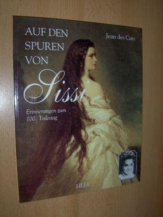 Cars, Jean des: AUF DEN SPUREN VON Sissi *. Erinnerungen zum 100. Todestag.