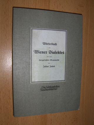 Jakob, Julius: Wörterbuch des Wiener Dialekts mit einer kurzgefaßten Grammatik *. Nachdruck der Ausgabe von 1929 (ersch. in Wien u. Leipzig b. Gerlach & Wiedling).