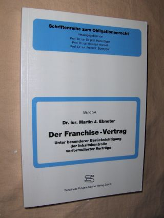 Ebneter, Dr.iur. Martin J.: Der Franchise-Vertrag *. Unter besonderer Berücksichtigung der Inhaltskontrolle vorformulierter Vertrage.