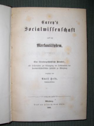 Held *, Adolf: Carey`s Socialwissenschaft und das Merkantilsystem. Eine literaturgeschichtliche Parallele, als Dissertation zur Erlangung der Doktorwürde der Staatswirthschaftlichen Fakultät zu Würzburg.