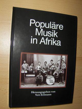 Erlmann (Hrsg.), Veit: Populäre Musik in Afrika *. Mit 10 Beiträgen + 2 CD-s mit Musikbeispielen.