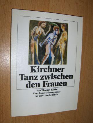 Röske, Thomas: Kirchner - Tanz zwischen den Frauen *.