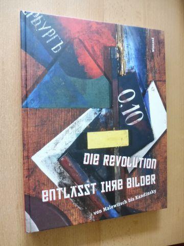 Müller (Hrsg.), Markus, Alexander Gaude Noemi Smolik u. a.: DIE REVOLUTION ENTLÄSST IHRE BILDER - von Malewitsch bis Kandinsky *.