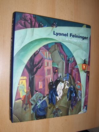 Haskell, Barbara: Lyonel Feininger - At the Edge of the World *. With essays by John Carlin, Bryan Gilliam, Ulrich Luckhardt a. Sasha Nicholas.
