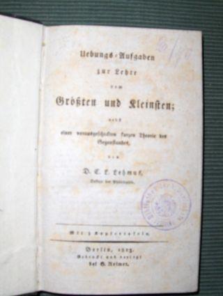 Lehmus *, D. C. L. : Uebungs-Aufgaben zur Lehre vom Größten und Kleinsten; nebst einer vorausgeschickten kurzen Theorie des Gegenstandes / Sammlung von aufgelößten Aufgaben aus der angewandten Mathematik. (2 Werke in 1 Band).