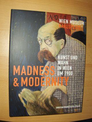 Blackshaw, Gemma und Leslie Topp: MADNESS & MODERNITY - Kunst und Wahn in Wien um 1900 *.