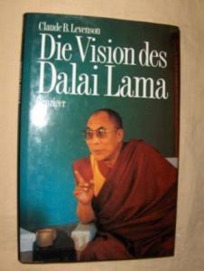 Levenson, Claude B.: Die Vision des Dalai Lama. Der Friedensnobelpreisträger im Gespräch.