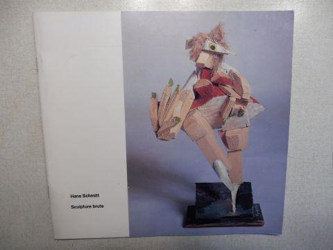 Bihalji-Merin, O. und Hans Schmitt *: Hans Schmitt - Sculpture brute. Katalog der Ausstellungen.