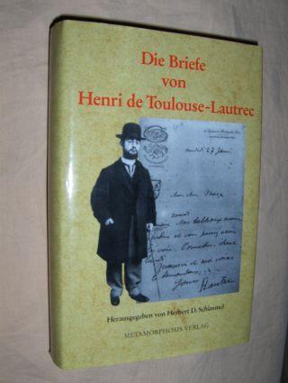 Schimmel (Hrsg.), Herbert: Die Briefe von Henri de Toulouse-Lautrec. Einführung von Gale B. Murray.