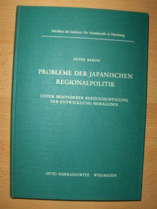 Baron, Peter: PROBLEME DER JAPANISCHEN REGIONALPOLITIK *. Unter besonderer Berücksichtigung der Entwicklung Hokkaidos.