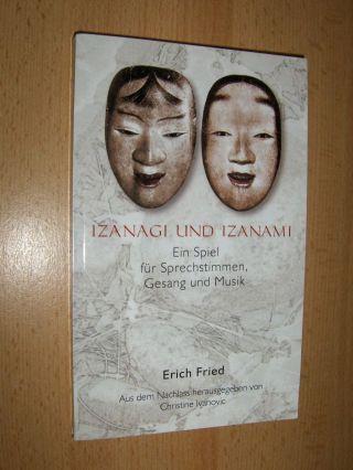 Fried, Erich: Izanagi und Izanami *. Ein Spiel für Sprechstimmen, Gesang und Musik. Aus dem Nachlass herausgegeben von Christine Ivanovic.