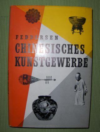 Feddersen, Martin: CHINESISCHES KUNSTGEWERBE *. Ein Handbuch für Sammler und Liebhaber.