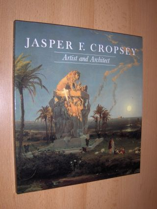 Brennecke, Mishoe, Ella M. Foshay (Essays) and Barbara Finney: JASPER F. CROPSEY * - Artist and Architect. Paintings, Drawings, and Photographs from the Collections of the Newington-Cropsey Foundation and The New-York Historical Society.