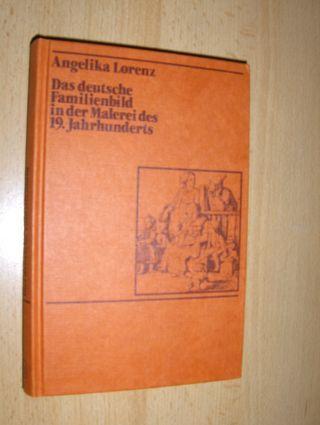 Lorenz, Angelika: Das deutsche Familienbild in der Malerei des 19. Jahrhunderts.