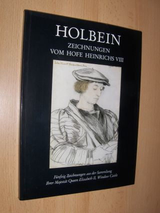 Roberts, Jane: HOLBEIN - ZEICHNUNGEN VOM HOFE HEINRICHS VIII *. Fünfzig Zeichnungen aus der Sammlung Ihrer Majestät Queen Elizabeth II, Windsor Castle.