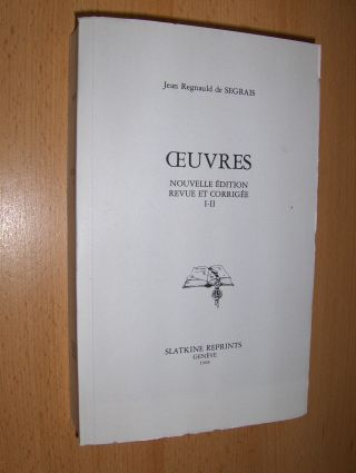 Segrais *, Jean Regnauld (Regnault) de: OEUVRES - Reimpression de l`edition de Paris 1755 *. NOUVELLE EDITION REVUE ET CORRIGEE I-II.