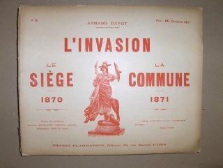 Dayot, Armand: L`INVASION - LE SIEGE 1870 - LA COMMUNE 1871. D`apres des peintures, gravures, photographies, sculptures, medailles, autographes, objets du temps.