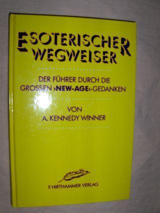 """Kennedy Winner, A.: ESOTERISCHER WEGWEISER. Der Führer durch die Grossen """"New-Age""""-Gedanken."""