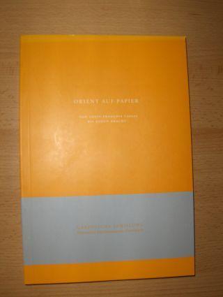 Haas, Mechthild: ORIENT AUF PAPIER - VON LOUIS-FRANCOIS CASSAS BIS EUGENE BRACHT *.