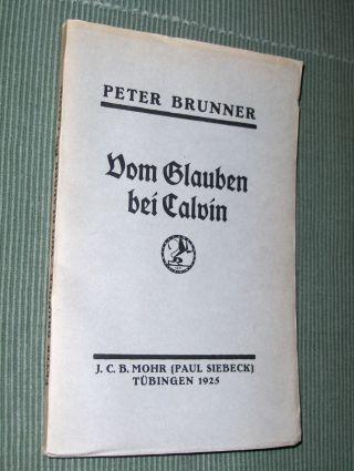 Brunner *, Peter: Vom Glauben bei Calvin. Dargestellt auf Grund der Institutio, des Catechismus Genevensis und unter Heranziehung exegetischer und homiletischer Schriften.