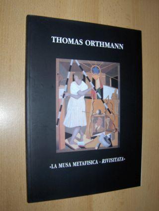 "Ugolini, Dr. Guido, Dr. Roberta Ridolfi Thomas Orthmann u. a.: THOMAS ORTHMANN - "" La musa metafisica - rivisitata"" - opere recenti *. Mit Deutscher/Engl.-Text."