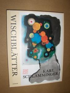 Krüger (Einleitung u. Texte), Michael und Karl Schlamminger: KARL SCHLAMMINGER WISCHBLÄTTER * Mit Texten von Tilmann Spengler u. Navid Kermani.