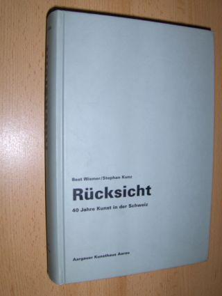 Wismer, Beat und Stephan Kunz: Rücksicht - 40 Jahre Kunst in der Schweiz. Aargauer Kunsthaus Aarau.