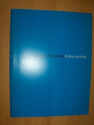 Werner, Wolfgang u. Ulrike: Francois Morellet Entre autres *.
