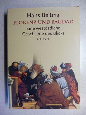 Belting, Hans: FLORENZ UND BAGDAD - Eine westöstliche Geschichte des Blicks.