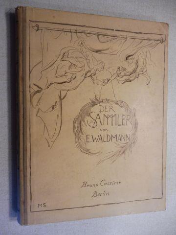 Waldmann, E. (Emil): DER SAMMLER und ihresgleichen.