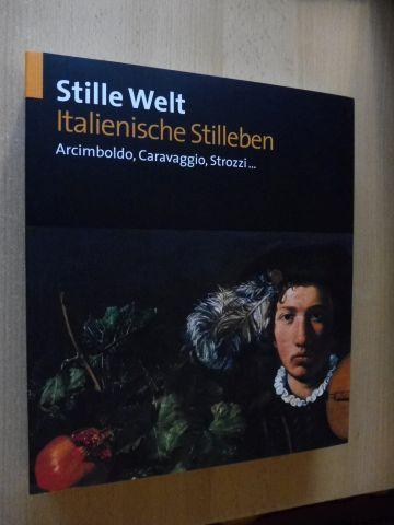 Gregori, Mina und Prinz Johann Georg von Hohenzollern (Hrsg.): Stille Welt - Italienische Stilleben - Archimboldo, Caravaggio, Strozzi...*