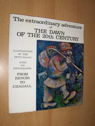 Ghez (President), Oscar: FROM RENOIR TO CHAGALL - The extraordinary adventure of THE DAWN OF THE 20th CENTURY - ILLUSTRATIONS OF THE PETIT PALAIS *. WITH 640 PHOTOGRAPHS.