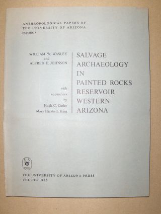 Wasley, William W. and Alfred E. Johnson: SALVAGE ARCHAEOLOGY IN PAINTED ROCKS RESERVOIR WESTERN ARIZONA *. With Appendices by Hugh C. Cutler a. Mary Elizabeth King.
