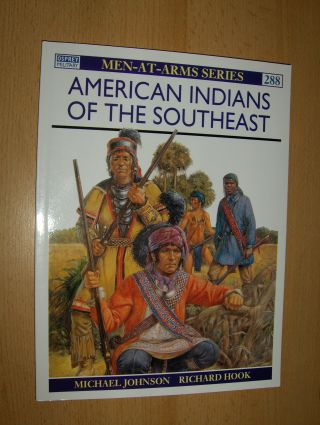 Johnson, Michael, Richard Hook (Colours plates by) and Lee Johnson: AMERICAN INDIANS OF THE SOUTHEAST *.