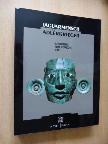 Sander, Renate und Ulrich Gebauer: JAGUARMENSCH UND ADLERKRIEGER - MEISTERWERKE ALTMEXIKANISCHER KUNST *.