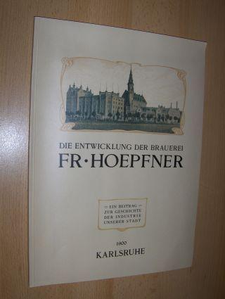 Hoepfner (Geleitwort), Dr. Friedrich Georg: DIE ENTWICKLUNG DER BRAUEREI FR. HOEPFNER. KARLSRUHE 1798-1900 *. EIN BEITRAG ZUR GESCHICHTE DER INDUSTRIE UNSERER STADT.