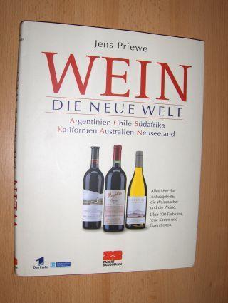 Priewe, Jens: WEIN - DIE NEUE WELT *. Argentinien Chile Südafrika Kalifornien Australien Neuseeland. Alles über die Anbaugebiete, die Weinmacher und die Weine.