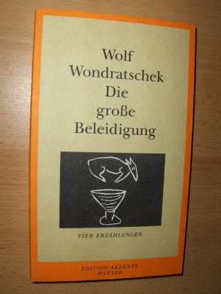 Wondratschek, Wolf: Die große Beleidigung *. Vier Erzählungen.