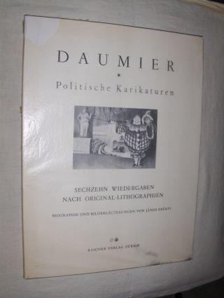 Erenyi (Biogr. + Bildererläuter.), Janos: DAUMIER Politische Karikaturen. Sechzehn Wiedergaben nach Original-Lithographien.