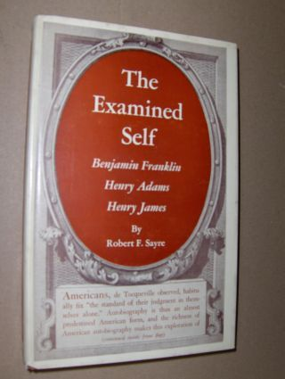 Sayre, Robert F.: THE EXAMINED SELF. Benjamin Franklin Henry Adams Henry James.