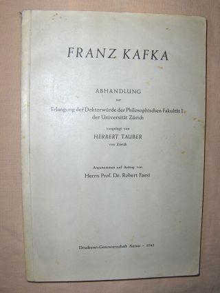 Faesi, Prof. Dr. Robert: FRANZ KAFKA. ABHANDLUNG zur Erlangung der Doktorwürde der Philosophischen Fakultät I der Universität Zürich vorgelegt von HERBERT TAUBER von Zürich.