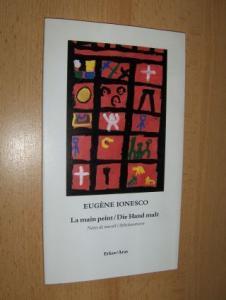 Ionesco, Eugene: EUGENE IONESCO - La main peint / Die Hand malt. Notes de travail / Arbeitsnotizen. Französisch/Deutsch.