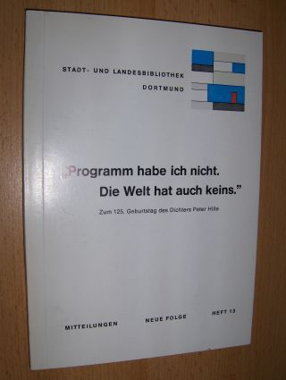 Müller (Hrsg.), Hans-Christian: Programm habe ich nicht. Die Welt hat auch keins - Zum 125. Geburtstag des Dichters Peter Hille *.