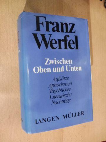 Werfel , Franz: ZWISCHEN OBEN UND UNTEN *. Prosa . Tagebücher . Aphorismen . Literarische Nachträge.