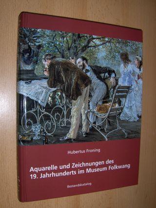 Froning, Hubertus und Hubertus Gaßner: Aquarelle und Zeichnungen des 19. Jahrhunderts im Museum Folkwang - Bestandskatalog *.