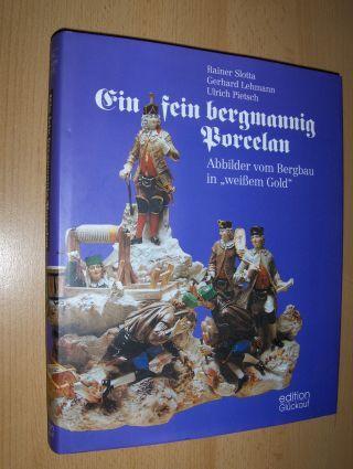 Slotta, Rainer, Gerhard Lehmann und Ulrich Pietsch: Ein fein Bergmannig Porcelan *.